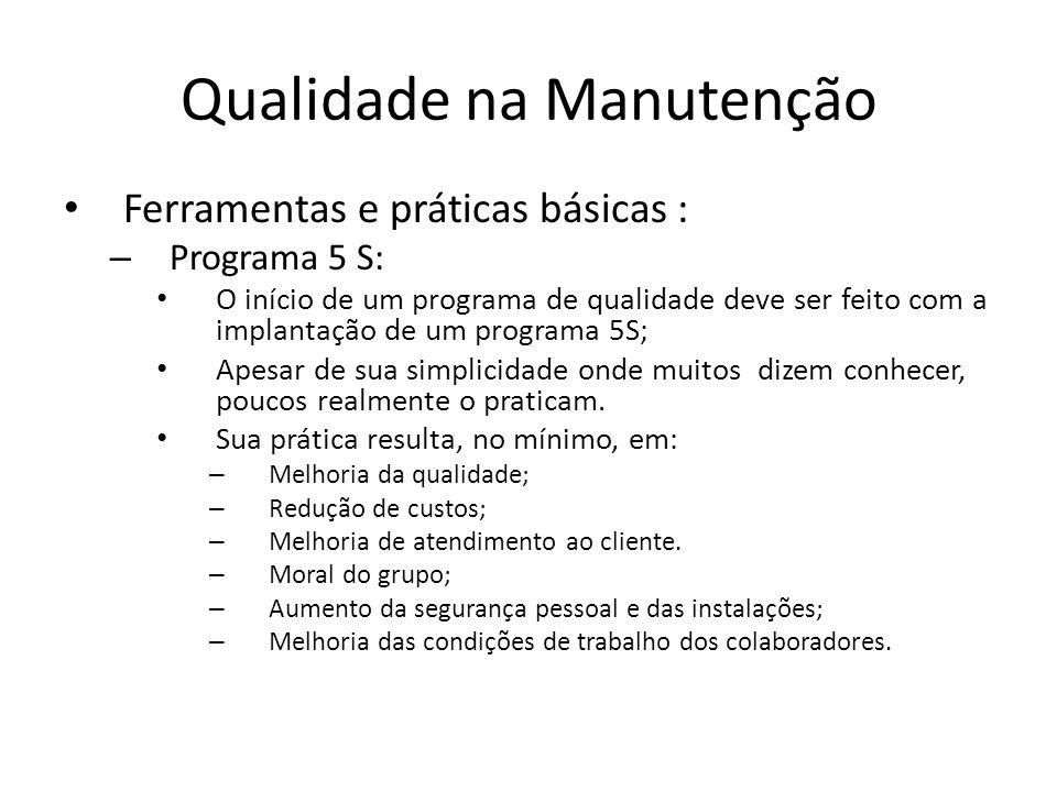 Qualidade na Manutenção Ferramentas e práticas básicas : – Programa 5 S: O início de um programa de qualidade deve ser feito com a implantação de um p