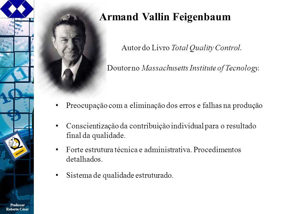 Professor Roberto César Armand Vallin Feigenbaum Autor do Livro Total Quality Control.