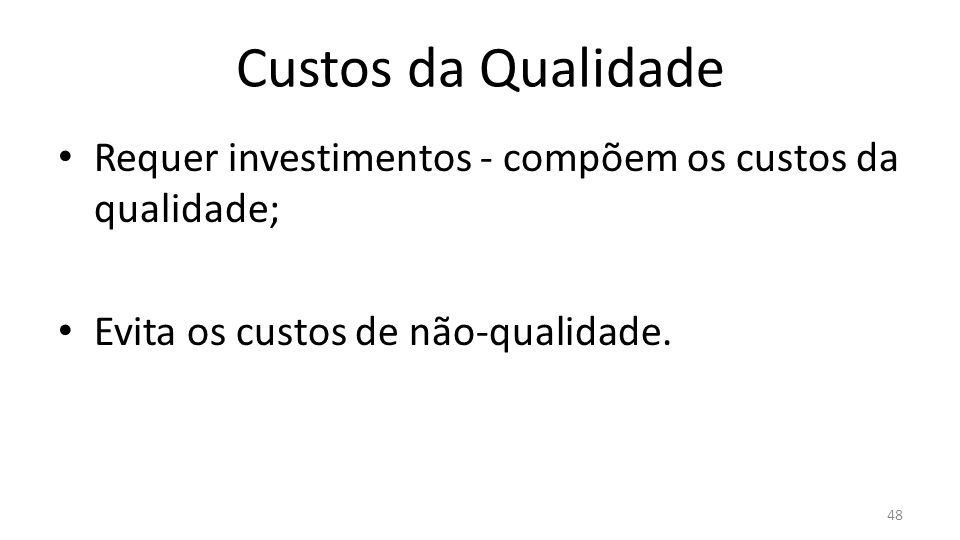 Custos da Qualidade Requer investimentos - compõem os custos da qualidade; Evita os custos de não-qualidade.