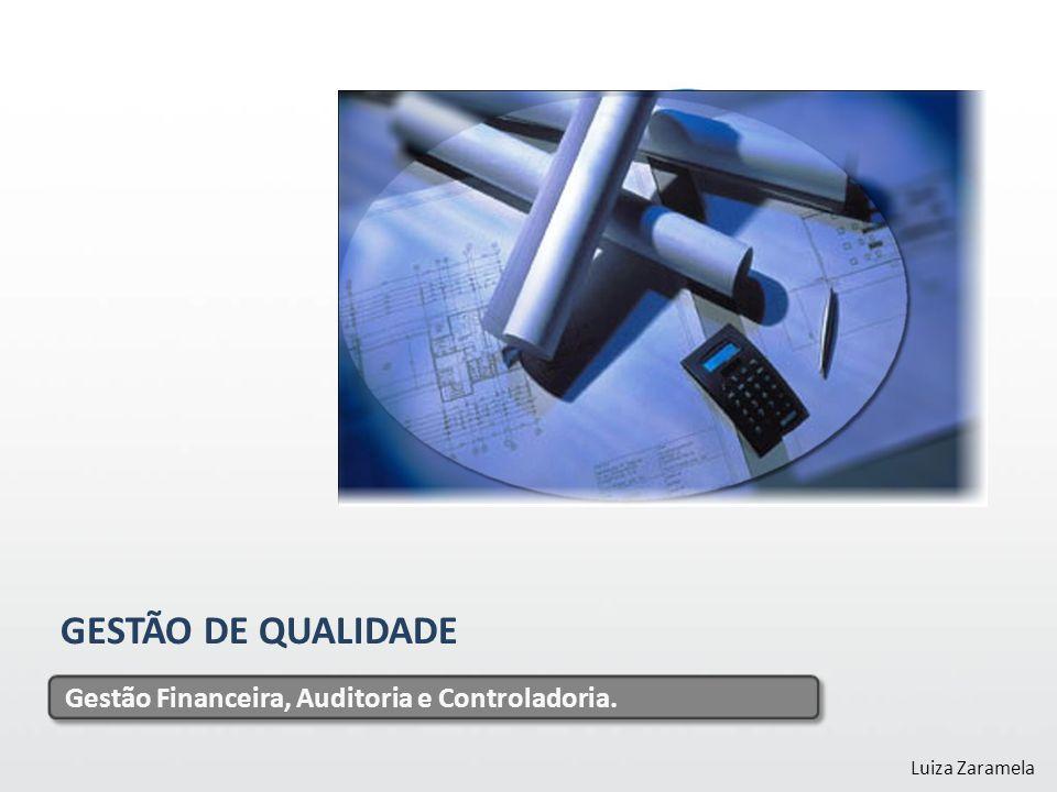 GESTÃO DE QUALIDADE Gestão Financeira, Auditoria e Controladoria. Luiza Zaramela