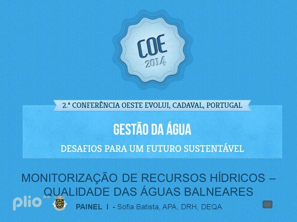 PAINEL I - Sofia Batista, APA, DRH, DEQA MONITORIZAÇÃO DE RECURSOS HÍDRICOS – QUALIDADE DAS ÁGUAS BALNEARES