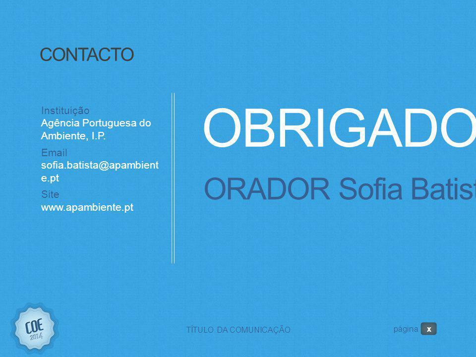 OBRIGADO! ORADOR Sofia Batista CONTACTO Instituição Agência Portuguesa do Ambiente, I.P. Email sofia.batista@apambient e.pt Site www.apambiente.pt TÍT