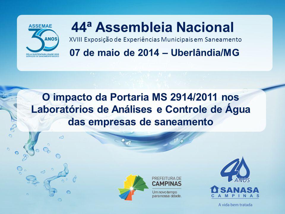 O impacto da Portaria MS 2914/2011 nos Laboratórios de Análises e Controle de Água das empresas de saneamento 07 de maio de 2014 – Uberlândia/MG XVIII Exposição de Experiências Municipais em Saneamento 44ª Assembleia Nacional