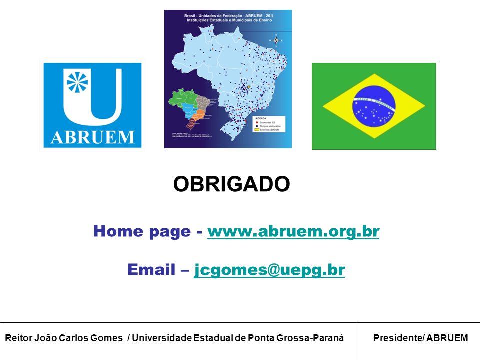 Home page - www.abruem.org.brwww.abruem.org.br Email – jcgomes@uepg.brjcgomes@uepg.br OBRIGADO Reitor João Carlos Gomes / Universidade Estadual de Ponta Grossa-ParanáPresidente/ ABRUEM