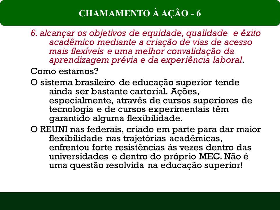 6. alcançar os objetivos de equidade, qualidade e êxito acadêmico mediante a criação de vias de acesso mais flexíveis e uma melhor convalidação da apr