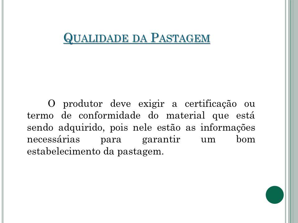 Q UALIDADE DA P ASTAGEM O produtor deve exigir a certificação ou termo de conformidade do material que está sendo adquirido, pois nele estão as inform