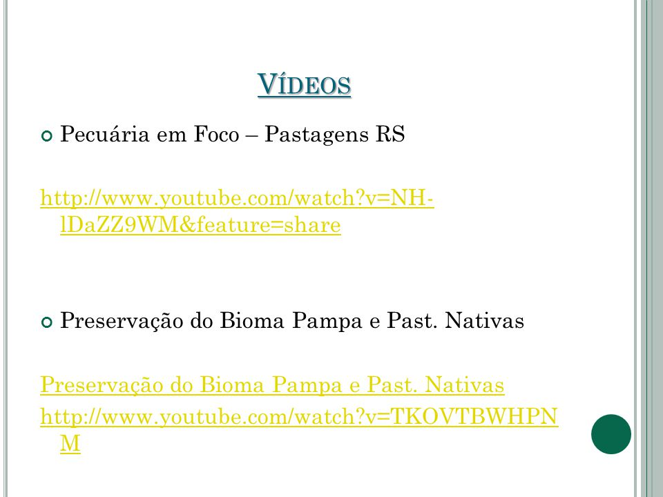 V ÍDEOS Pecuária em Foco – Pastagens RS http://www.youtube.com/watch?v=NH- lDaZZ9WM&feature=share Preservação do Bioma Pampa e Past.