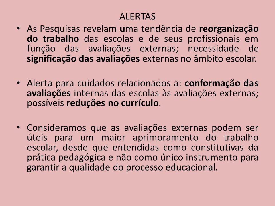 ALERTAS As Pesquisas revelam uma tendência de reorganização do trabalho das escolas e de seus profissionais em função das avaliações externas; necessidade de significação das avaliações externas no âmbito escolar.