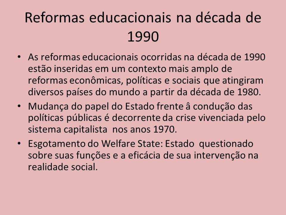 Reformas educacionais na década de 1990 As reformas educacionais ocorridas na década de 1990 estão inseridas em um contexto mais amplo de reformas econômicas, políticas e sociais que atingiram diversos países do mundo a partir da década de 1980.
