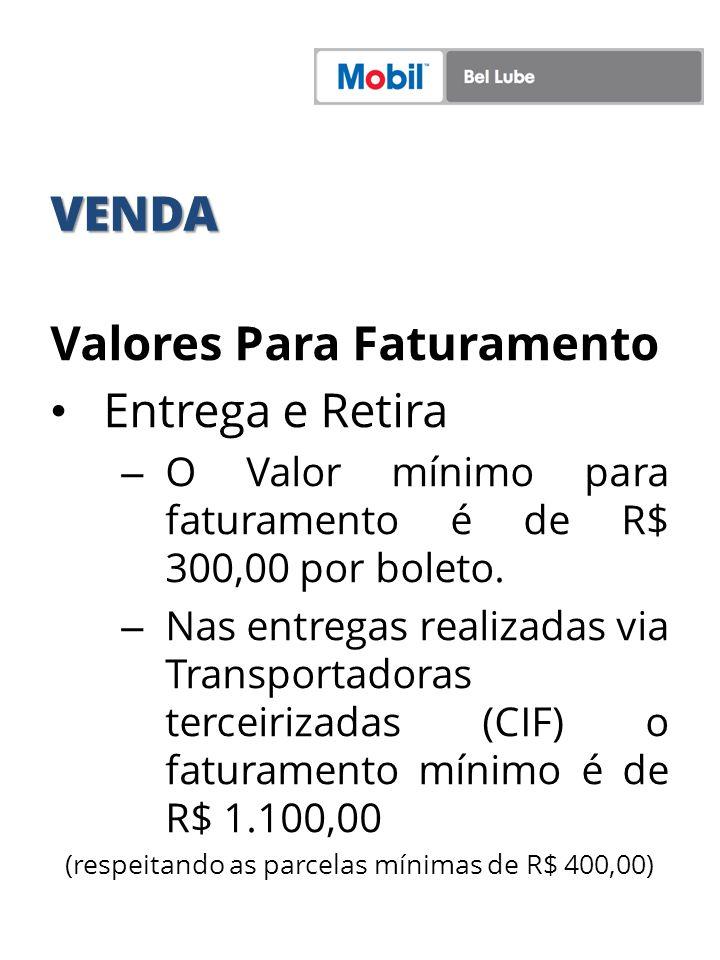 VENDA Valores Para Faturamento Entrega e Retira – O Valor mínimo para faturamento é de R$ 300,00 por boleto. – Nas entregas realizadas via Transportad