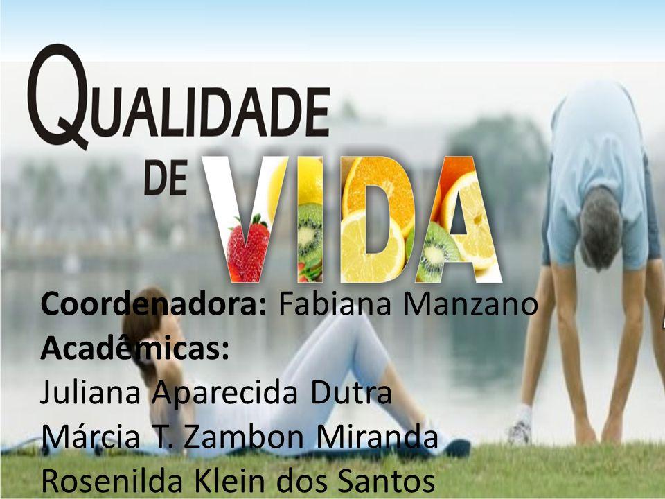 Coordenadora: Fabiana Manzano Acadêmicas: Juliana Aparecida Dutra Márcia T. Zambon Miranda Rosenilda Klein dos Santos