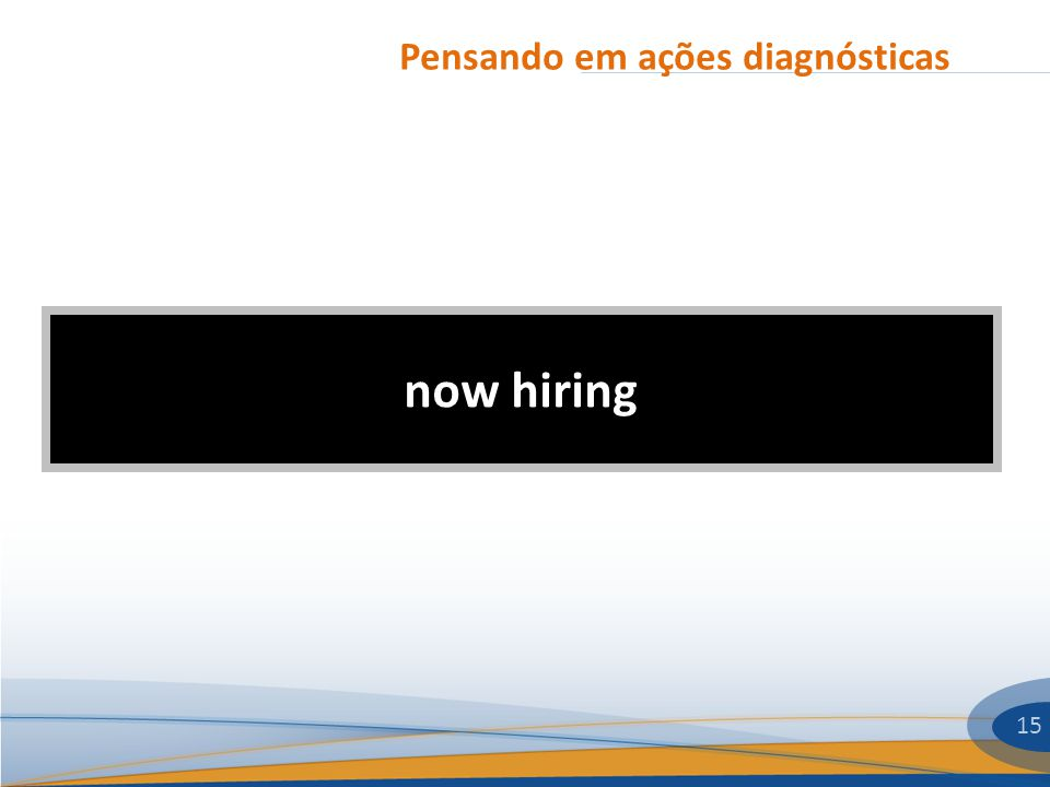 Pensando em ações diagnósticas 15 now hiring