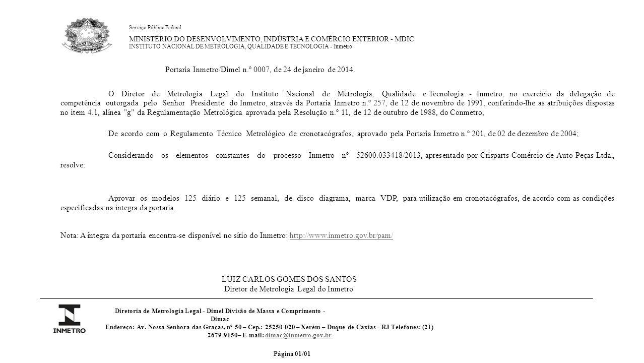 Serviço Público Federal MINISTÉRIO DO DESENVOLVIMENTO, INDÚSTRIA E COMÉRCIO EXTERIOR - MDIC INSTITUTO NACIONAL DE METROLOGIA, QUALIDADE E TECNOLOGIA - Inmetro Diretoria de Metrologia Legal - Dimel Divisão de Massa e Comprimento - Dimac Endereço: Av.