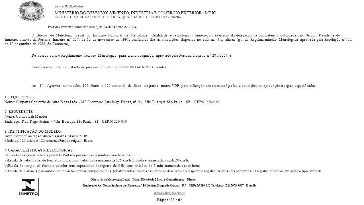 Serviço Público Federal MINISTÉRIO DO DESENVOLVIMENTO, INDÚSTRIA E COMÉRCIO EXTERIOR - MDIC INSTITUTO NACIONAL DE METROLOGIA, QUALIDADE E TECNOLOGIA - Inmetro FABRICANTE: Jacob, nº343– Jardim Tranquilidade.