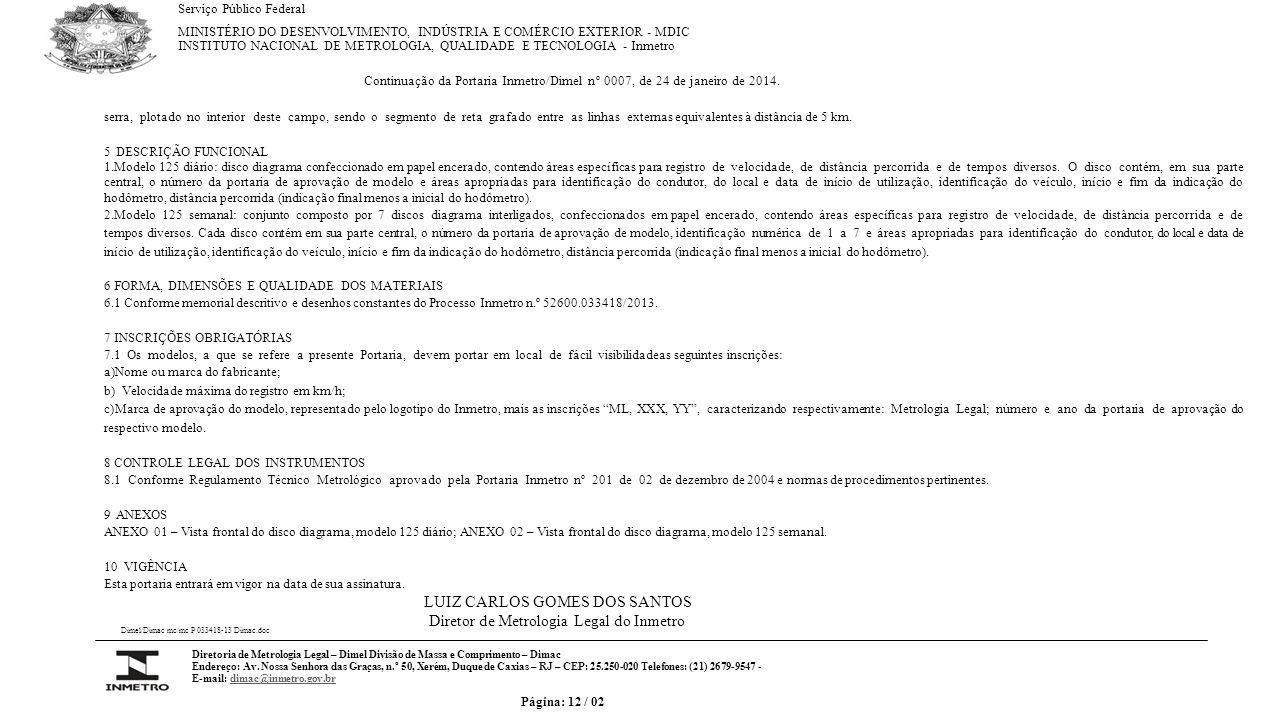 Serviço Público Federal MINISTÉRIO DO DESENVOLVIMENTO, INDÚSTRIA E COMÉRCIO EXTERIOR - MDIC INSTITUTO NACIONAL DE METROLOGIA, QUALIDADE E TECNOLOGIA - Inmetro Continuação da Portaria Inmetro/Dimel nº 0007, de 24 de janeiro de 2014.