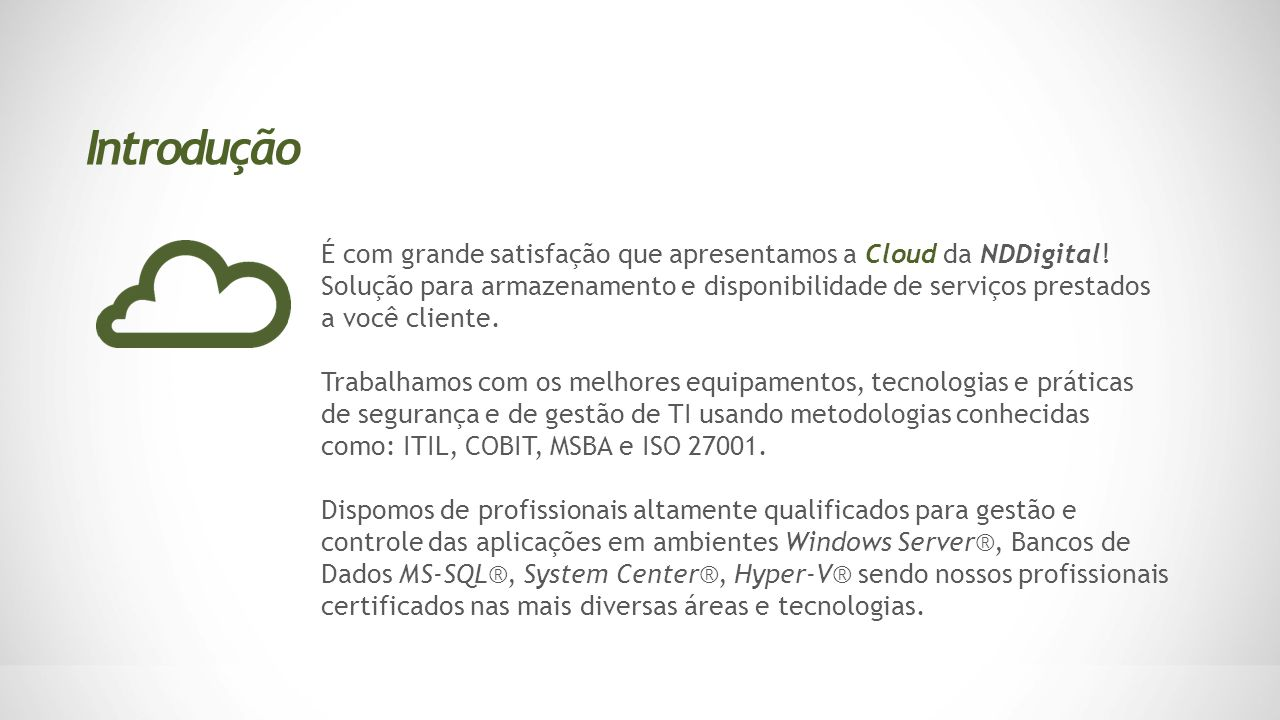 É com grande satisfação que apresentamos a Cloud da NDDigital! Solução para armazenamento e disponibilidade de serviços prestados a você cliente. Trab