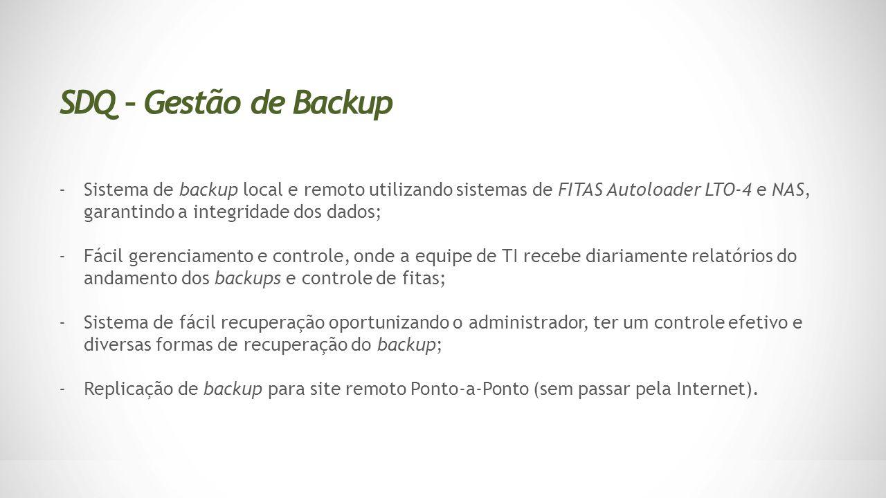-Sistema de backup local e remoto utilizando sistemas de FITAS Autoloader LTO-4 e NAS, garantindo a integridade dos dados; -Fácil gerenciamento e cont