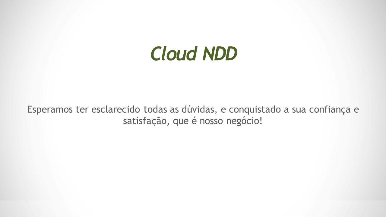 Esperamos ter esclarecido todas as dúvidas, e conquistado a sua confiança e satisfação, que é nosso negócio! Cloud NDD
