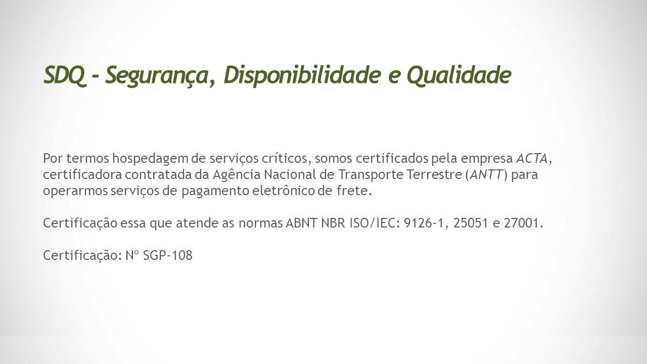 Por termos hospedagem de serviços críticos, somos certificados pela empresa ACTA, certificadora contratada da Agência Nacional de Transporte Terrestre