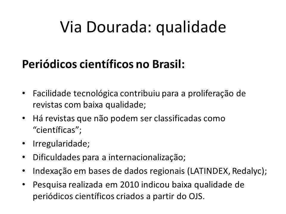 Via Dourada: qualidade Periódicos científicos no Brasil: Facilidade tecnológica contribuiu para a proliferação de revistas com baixa qualidade; Há revistas que não podem ser classificadas como científicas ; Irregularidade; Dificuldades para a internacionalização; Indexação em bases de dados regionais (LATINDEX, Redalyc); Pesquisa realizada em 2010 indicou baixa qualidade de periódicos científicos criados a partir do OJS.