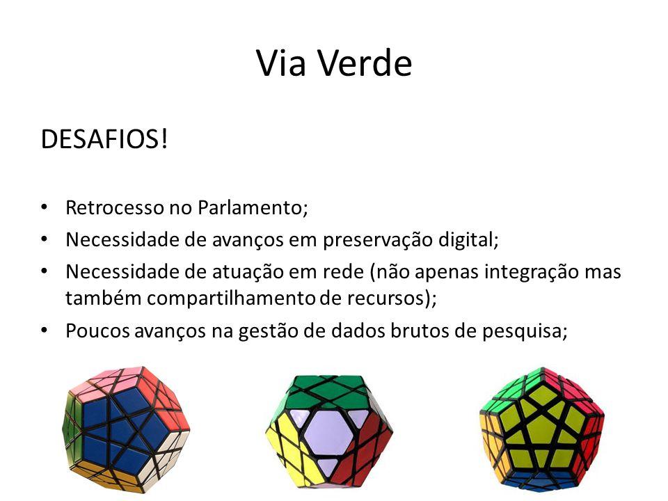 Via Verde DESAFIOS! Retrocesso no Parlamento; Necessidade de avanços em preservação digital; Necessidade de atuação em rede (não apenas integração mas