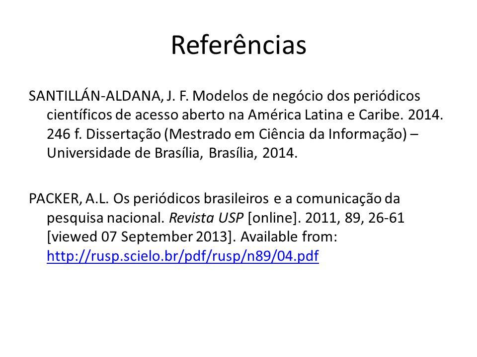 Referências SANTILLÁN-ALDANA, J. F. Modelos de negócio dos periódicos científicos de acesso aberto na América Latina e Caribe. 2014. 246 f. Dissertaçã