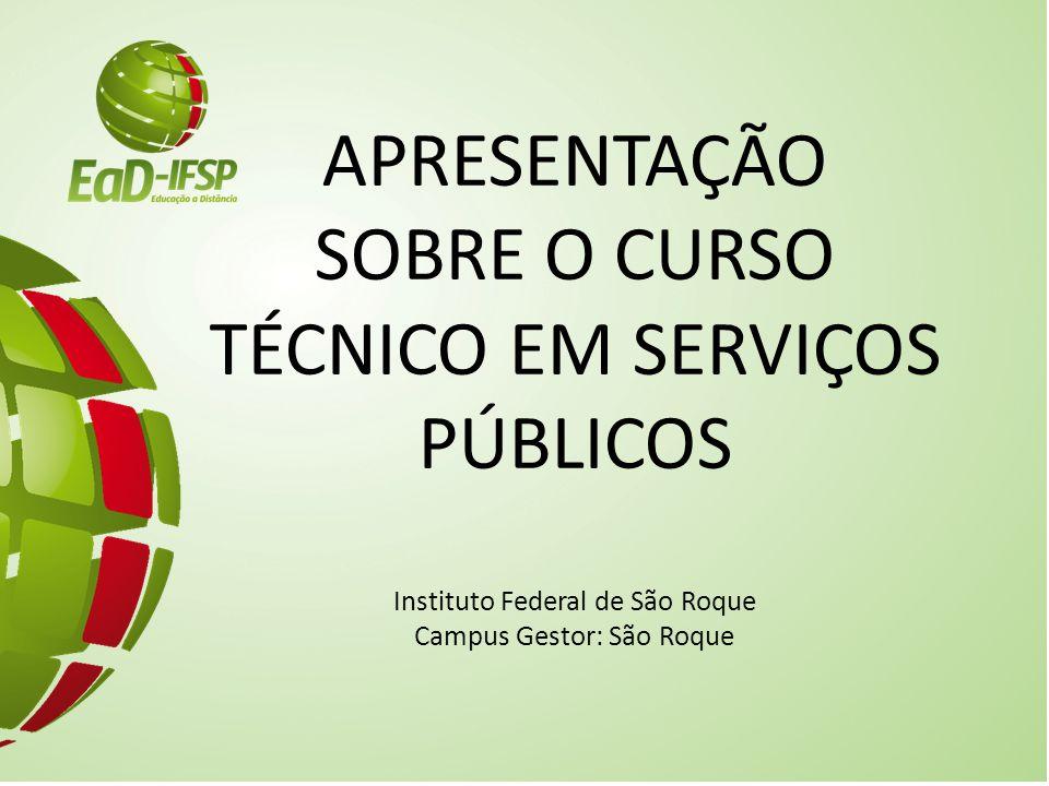 APRESENTAÇÃO SOBRE O CURSO TÉCNICO EM SERVIÇOS PÚBLICOS Instituto Federal de São Roque Campus Gestor: São Roque