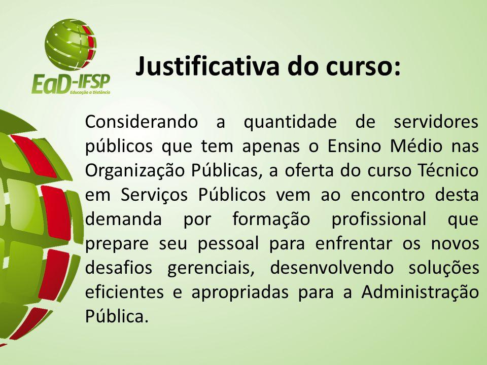Justificativa do curso: Considerando a quantidade de servidores públicos que tem apenas o Ensino Médio nas Organização Públicas, a oferta do curso Téc