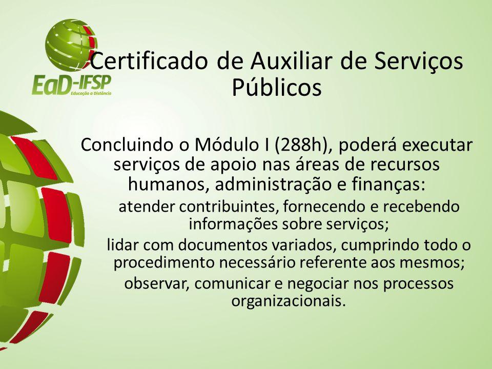 Certificado de Auxiliar de Serviços Públicos Concluindo o Módulo I (288h), poderá executar serviços de apoio nas áreas de recursos humanos, administra