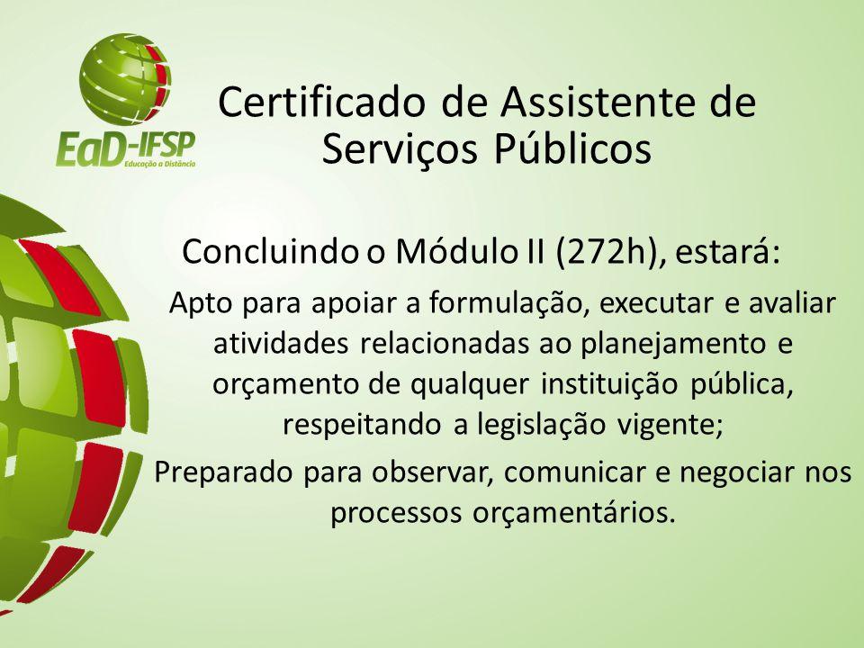 Certificado de Auxiliar de Gestão de Patrimônio Concluindo o Módulo III (272h), estará: Apto para receber requisições de compras, executar processo de cotação e formalizar processo de compra de serviços, produtos, matérias-primas e equipamentos para órgãos públicos, respeitando a legislação vigente e atuando com ética; Apto a atender fornecedores, fornecendo e recebendo informações sobre produtos e serviços; Preparado para acompanhar o fluxo de entregas e fiscalizar contratos; Apto para preparar relatórios e fazer o papel de interlocutor entre requisitantes e fornecedores; Apto para fazer cálculos financeiros.