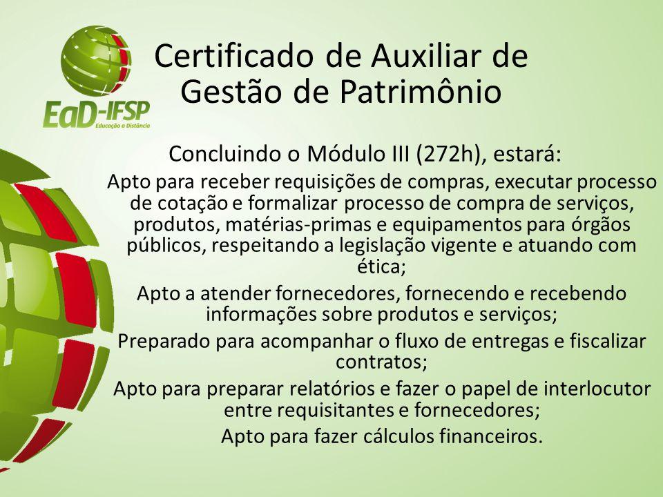 Certificado de Auxiliar de Gestão de Patrimônio Concluindo o Módulo III (272h), estará: Apto para receber requisições de compras, executar processo de