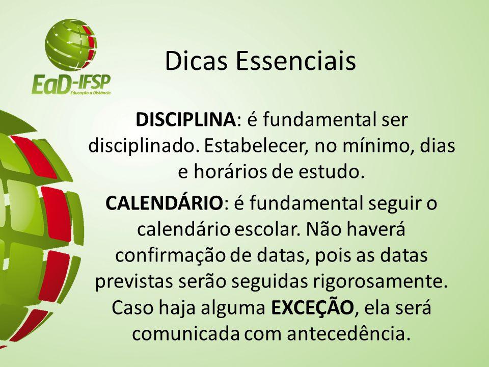 Dicas Essenciais DISCIPLINA: é fundamental ser disciplinado. Estabelecer, no mínimo, dias e horários de estudo. CALENDÁRIO: é fundamental seguir o cal