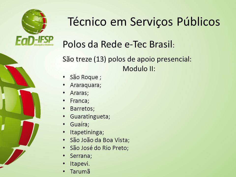 Técnico em Serviços Públicos Polos da Rede e-Tec Brasil : São treze (13) polos de apoio presencial: Modulo II: São Roque ; Araraquara; Araras; Franca;