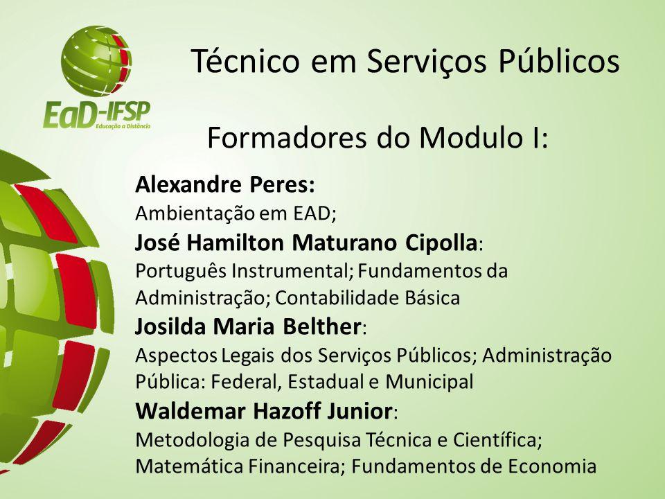 Técnico em Serviços Públicos Formadores do Modulo I: Alexandre Peres: Ambientação em EAD; José Hamilton Maturano Cipolla : Português Instrumental; Fun