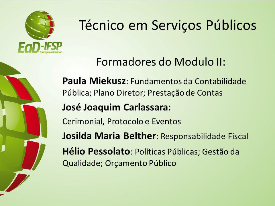 Técnico em Serviços Públicos Formadores do Modulo II: Paula Miekusz : Fundamentos da Contabilidade Pública; Plano Diretor; Prestação de Contas José Jo