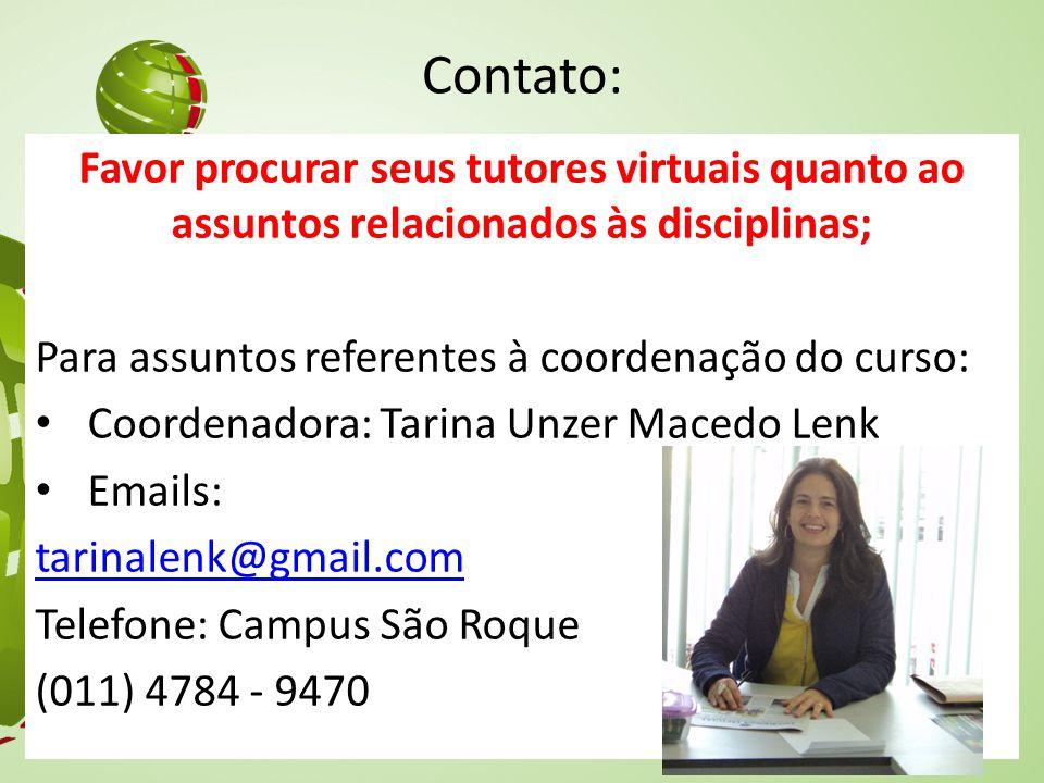 Contato: Favor procurar seus tutores virtuais quanto ao assuntos relacionados às disciplinas; Para assuntos referentes à coordenação do curso: Coorden
