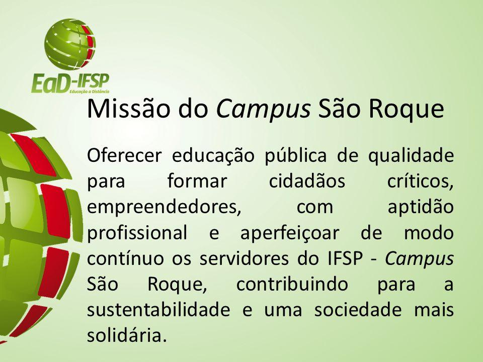 Missão do Campus São Roque Oferecer educação pública de qualidade para formar cidadãos críticos, empreendedores, com aptidão profissional e aperfeiçoa