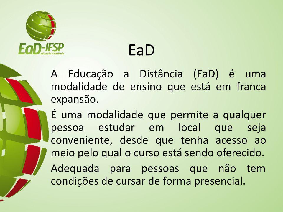 EaD A Educação a Distância (EaD) é uma modalidade de ensino que está em franca expansão. É uma modalidade que permite a qualquer pessoa estudar em loc
