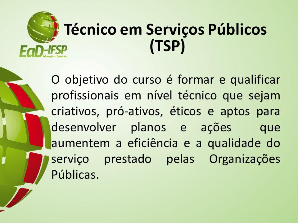 Técnico em Serviços Públicos (TSP) O objetivo do curso é formar e qualificar profissionais em nível técnico que sejam criativos, pró-ativos, éticos e