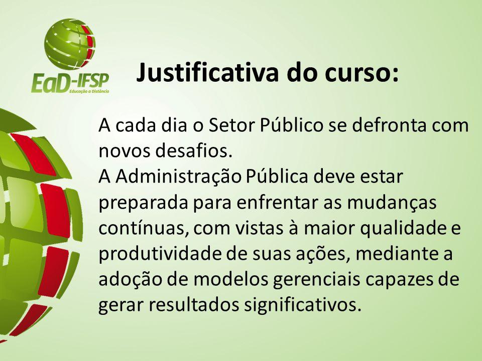 Justificativa do curso: A cada dia o Setor Público se defronta com novos desafios. A Administração Pública deve estar preparada para enfrentar as muda