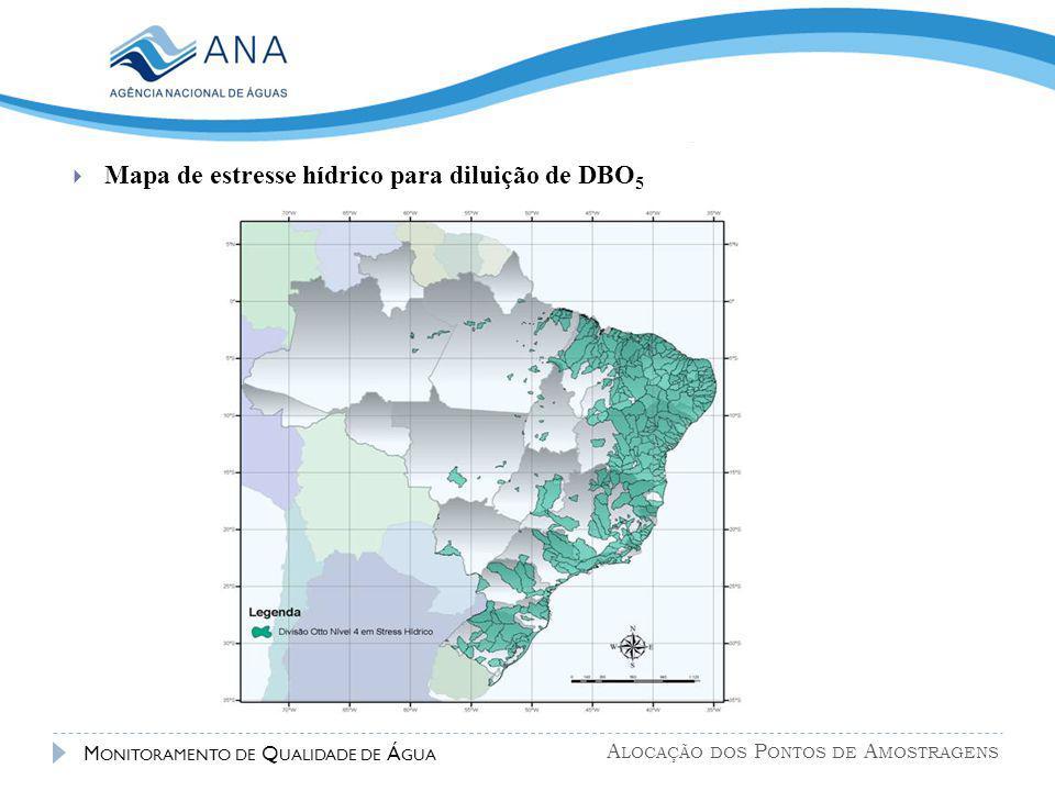 A LOCAÇÃO DOS P ONTOS DE A MOSTRAGENS M ONITORAMENTO DE Q UALIDADE DE Á GUA  Mapa de estresse hídrico para diluição de DBO 5
