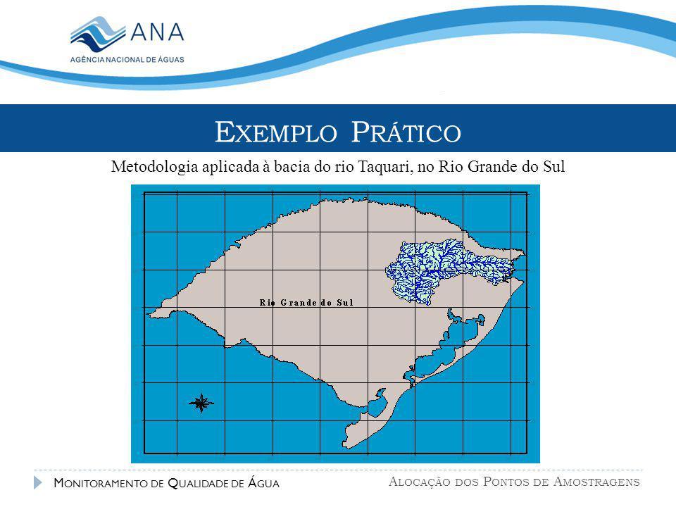 A LOCAÇÃO DOS P ONTOS DE A MOSTRAGENS M ONITORAMENTO DE Q UALIDADE DE Á GUA Metodologia aplicada à bacia do rio Taquari, no Rio Grande do Sul E XEMPLO