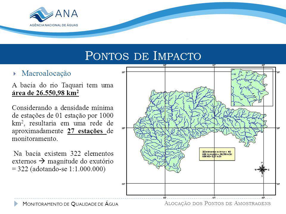 A LOCAÇÃO DOS P ONTOS DE A MOSTRAGENS M ONITORAMENTO DE Q UALIDADE DE Á GUA A bacia do rio Taquari tem uma área de 26.550,98 km 2 Considerando a densi
