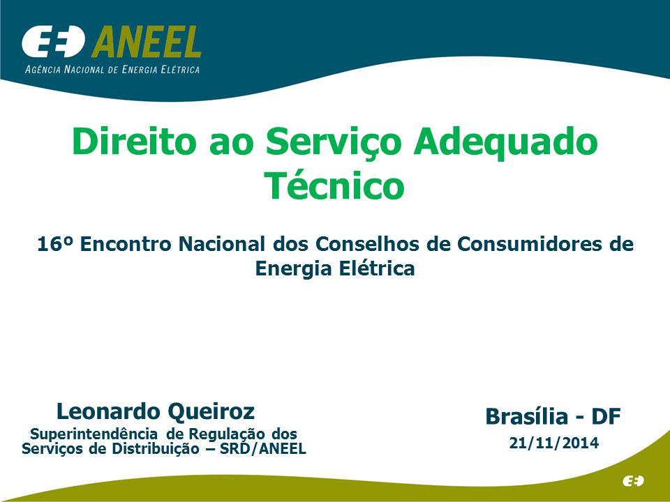 Direito ao Serviço Adequado Técnico 16º Encontro Nacional dos Conselhos de Consumidores de Energia Elétrica Brasília - DF 21/11/2014 Leonardo Queiroz Superintendência de Regulação dos Serviços de Distribuição – SRD/ANEEL