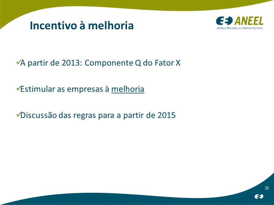 32 Incentivo à melhoria A partir de 2013: Componente Q do Fator X Estimular as empresas à melhoria Discussão das regras para a partir de 2015