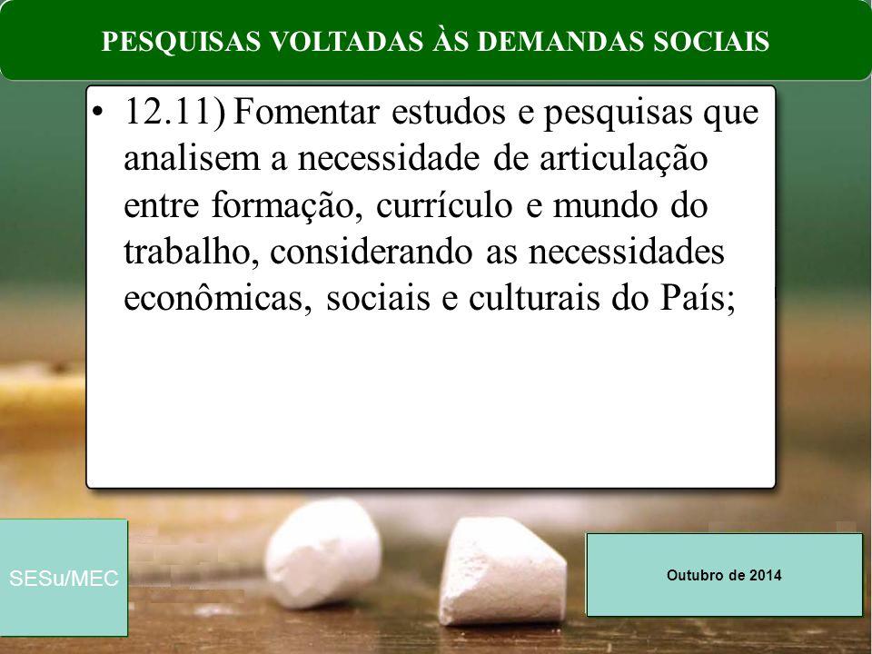 Outubro de 2014 SESu/MEC 12.11) Fomentar estudos e pesquisas que analisem a necessidade de articulação entre formação, currículo e mundo do trabalho,