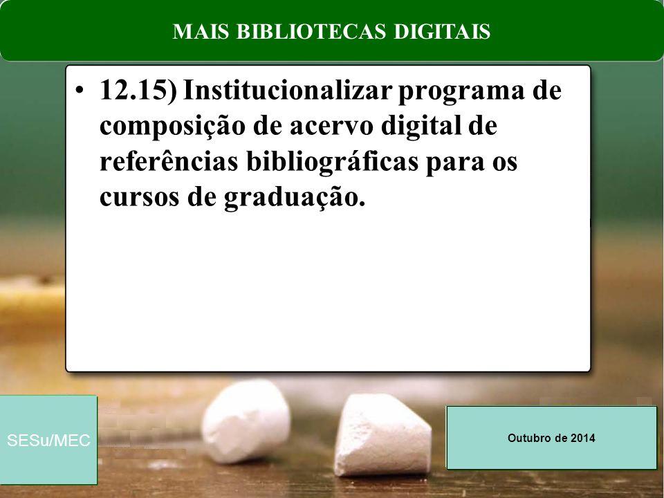 Outubro de 2014 SESu/MEC 12.15) Institucionalizar programa de composição de acervo digital de referências bibliográficas para os cursos de graduação.