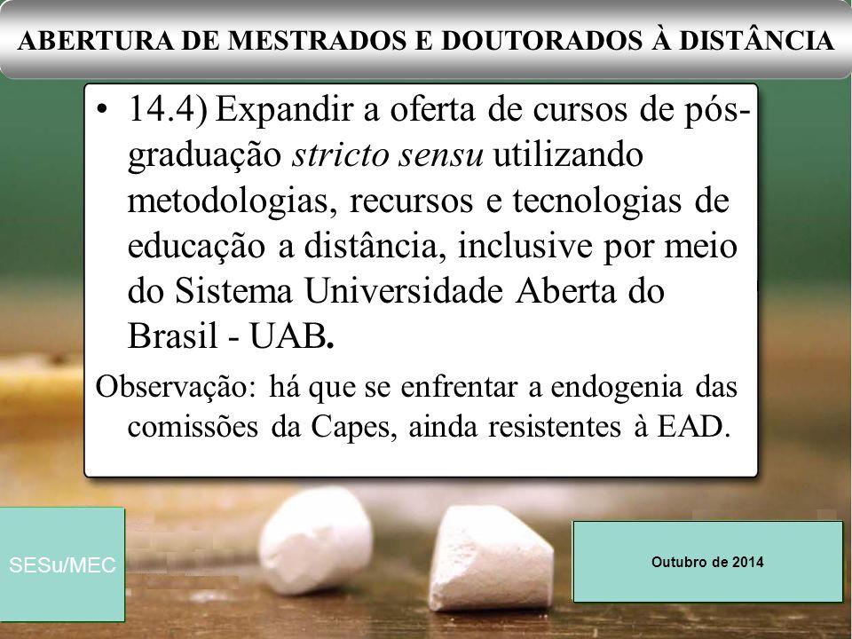 Outubro de 2014 SESu/MEC 14.4) Expandir a oferta de cursos de pós- graduação stricto sensu utilizando metodologias, recursos e tecnologias de educação