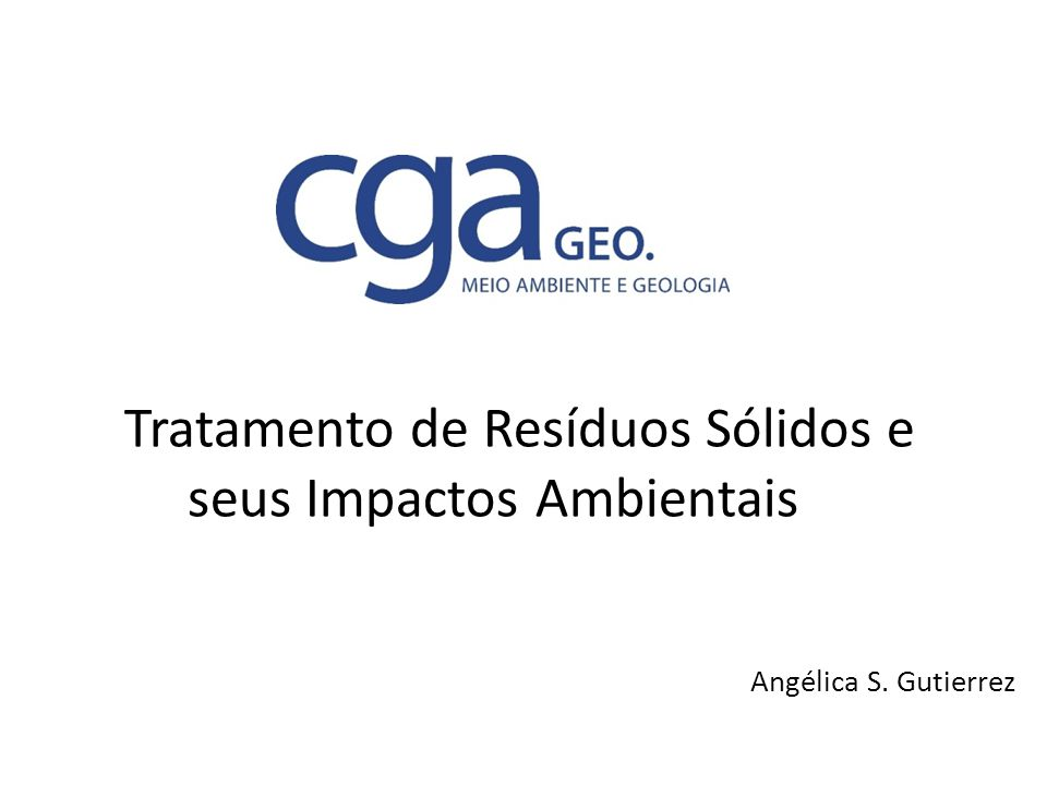 Tratamento de Resíduos Sólidos e seus Impactos Ambientais Angélica S. Gutierrez