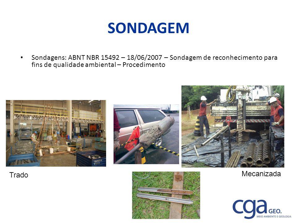 SONDAGEM Sondagens: ABNT NBR 15492 – 18/06/2007 – Sondagem de reconhecimento para fins de qualidade ambiental – Procedimento Trado Mecanizada